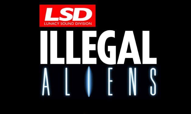 Lunacy Sound Division – Illegal Aliens