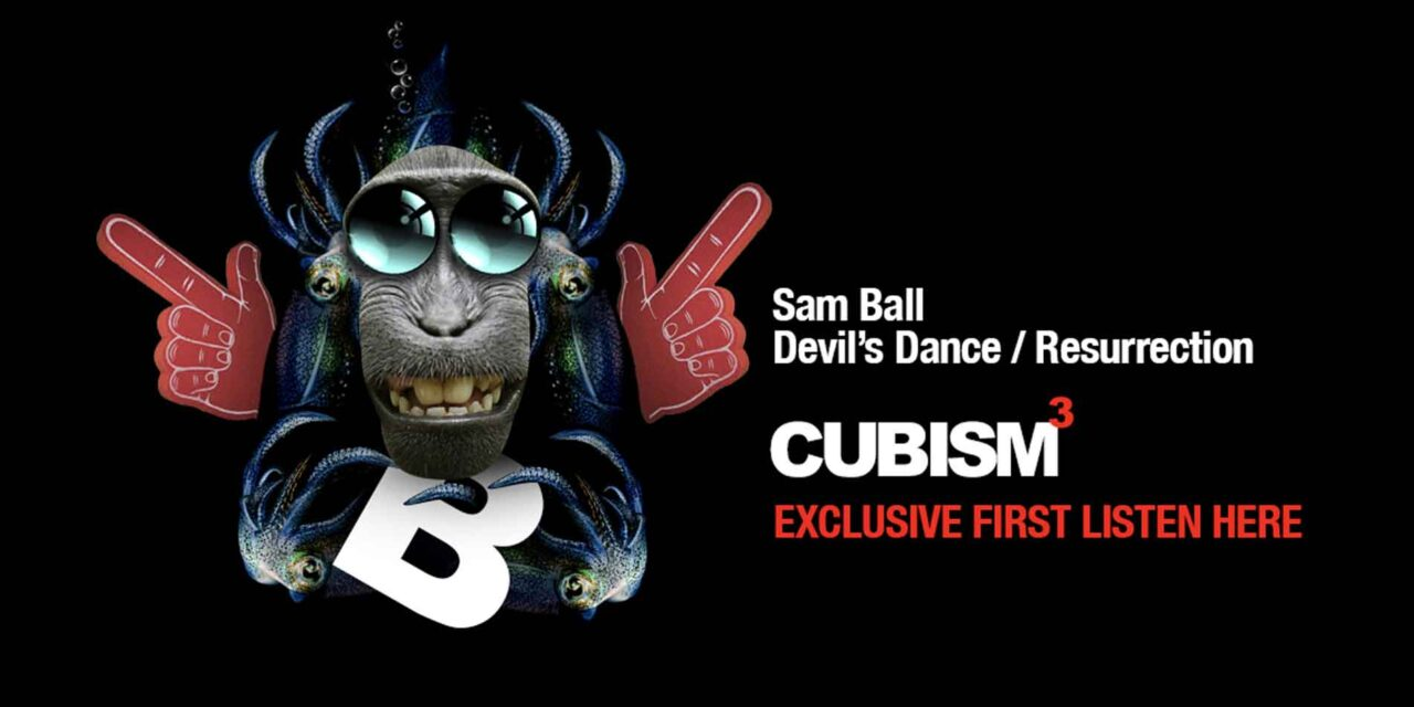 """<span class=""""entry-title-primary"""">Sam Ball – Devil's Dance / Resurrection</span> <span class=""""entry-subtitle"""">CUBISM113 - Listen and download exclusively here ahead of the general release</span>"""