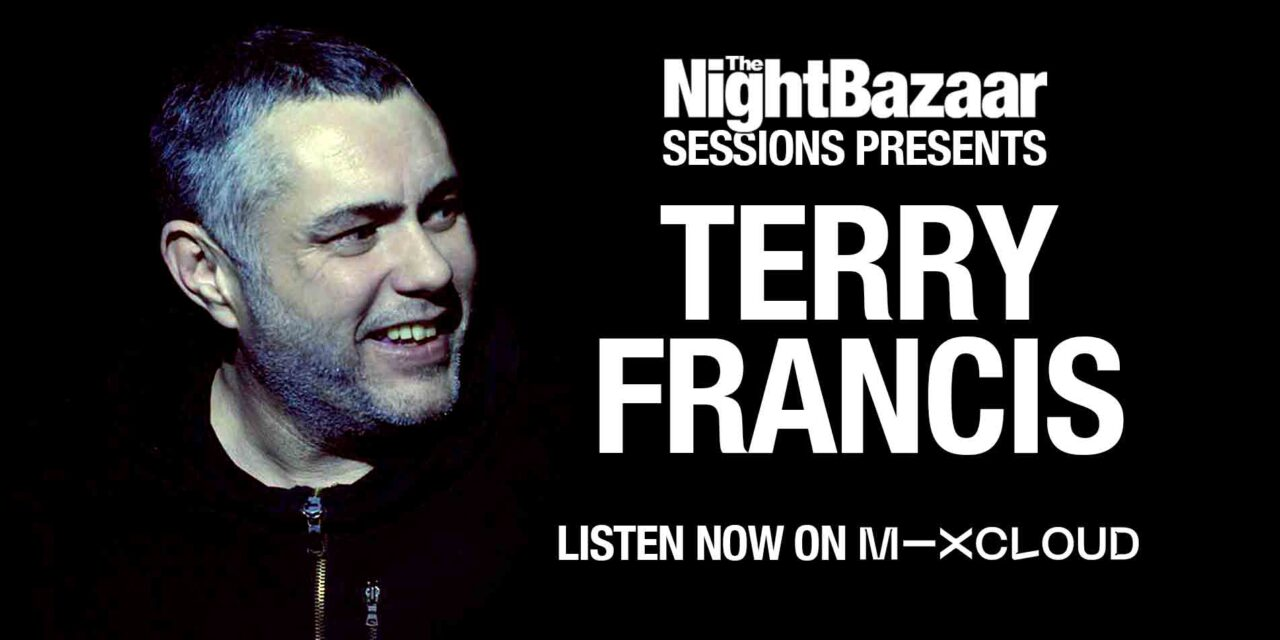 Terry Francis drops an exclusive mix on The Night Bazaar Sessions featuring new tracks 'Reflect And Build' and 'Where Are You'