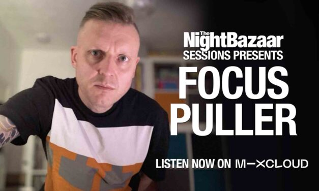 Focus Puller drops an exclusive mix for the 98th edition of The Night Bazaar Sessions
