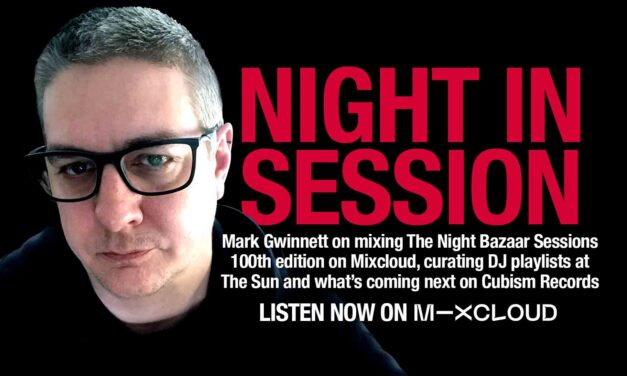 "<span class=""entry-title-primary"">Mark Gwinnett: ""The music has been a positive source of light during these difficult times""</span> <span class=""entry-subtitle"">The Night Bazaar editor and Cubism Records boss on mixing the 100th edition of The Night Bazaar Sessions, curating DJ Playlists for The Sun and what's coming next on Cubism</span>"