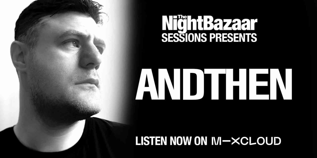 """<span class=""""entry-title-primary"""">AndThen drops a session on The Night Bazaar to mark the release of his new Saytek remix on Cubism</span> <span class=""""entry-subtitle"""">This is the final exclusive session on The Night Bazaar from the up and coming artists who won the Saytek remix competition held by the label which is out now on the Mixmasters EP</span>"""