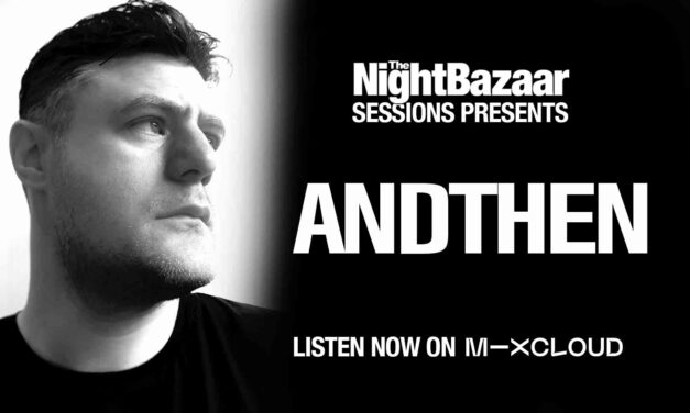 AndThen drops a session on The Night Bazaar to mark the release of his new Saytek remix on Cubism